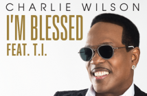 "Charlie Wilson Releases ""I'm Blessed"" Featuring T.I. - First Official Single From Upcoming New Album ""In It To Win It"""
