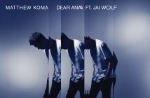 "Matthew Koma Releases Lyric Video For Deeply Personal New Single ""Dear Ana"" Ft. Jai Wolf"