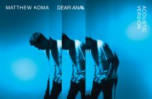 "Matthew Koma Releases Acoustic Version of Deeply Personal ""Dear Ana"""