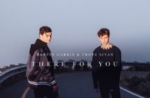 "Martin Garrix x Troye Sivan Release ""There For You"" -- Available Everywhere Now!"