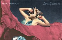 "WALK THE MOON Release New Track ""Headphones"""