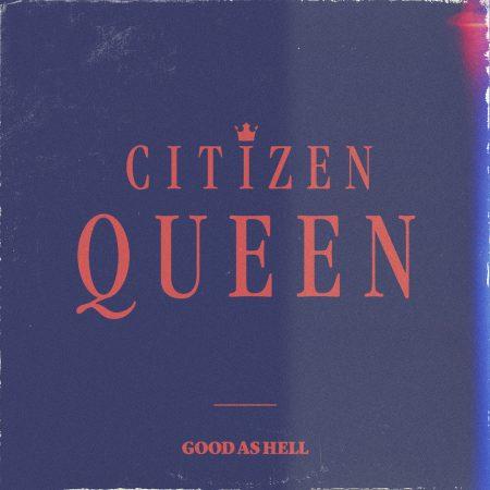 CitizenQueen-GoodAsHell