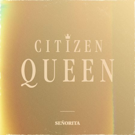 CitizenQueen-Senorita
