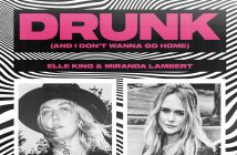 """ELLE KING AND MIRANDA LAMBERT RELEASE AN ACOUSTIC VERSION OF THEIR HIT SINGLE """"DRUNK (AND I DON'T WANNA GO HOME)"""""""