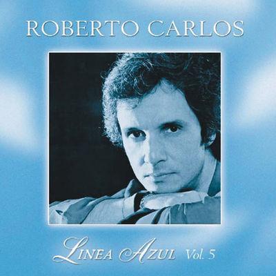 Línea Azul (Desahogo), Vol. 5 - Roberto Carlos