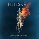 HEISSKALT - Vom Stehen und Fallen