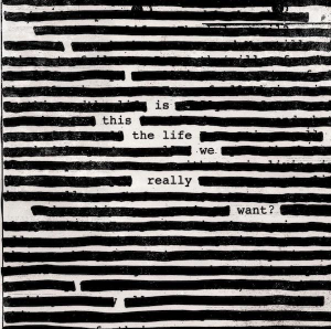 """OUT NOW: Roger Waters """"Is This The Life We Really Want?"""""""