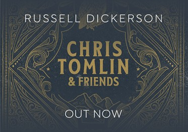 CHRIS TOMLIN & FRIENDS FEAT. RUSSELL DICKERSON IS AVAILABLE NOW!