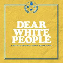 COLUMBIA RECORDS RELEASES THE SOUNDTRACK TO THE NETFLIX ORIGINAL SERIES 'DEAR WHITE PEOPLE'