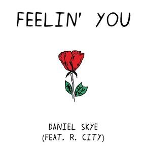 "DANIEL SKYE RELEASES ""FEELIN' YOU"" feat R. CITY"
