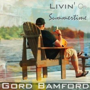 "GORD BAMFORD DELIVERS BRAND NEW SINGLE ""LIVIN' ON SUMMERTIME"" TO COUNTRY RADIO TODAY!"