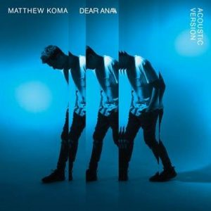 """MATTHEW KOMA RELEASES ACOUSTIC VERSION OF DEEPLY PERSONAL SINGLE """"DEAR ANA"""""""