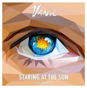 "VANIC RELEASES ""STARING AT THE SUN"" FT. CLARA MAE"
