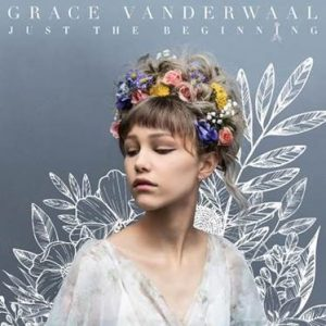 GRACE VANDERWAAL TO RELEASE DEBUT ALBUM JUST THE BEGINNING NOVEMBER 3; AVAILABLE FOR PRE-ORDER NOW