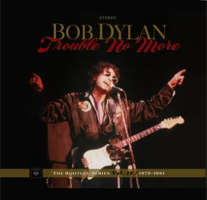 Bob Dylan – Trouble No More – The Bootleg Series Vol. 13 / 1979-1981 to Be Released by Columbia Records/Legacy Recordings on Friday, November 3