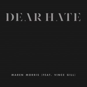"MAREN MORRIS RELEASES ""DEAR HATE (FEAT. VINCE GILL)"""