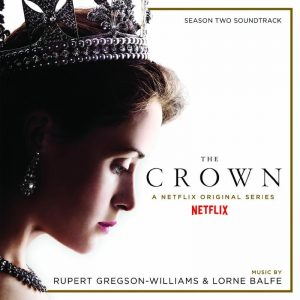 THE CROWN: SEASON TWO (Soundtrack from the Netflix Original Series)   Music by Rupert Gregson-Williams & Lorne Balfe