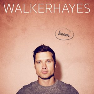 boom. WALKER HAYES' HIGHLY ANTICIPATED ALBUM AVAILABLE TODAY
