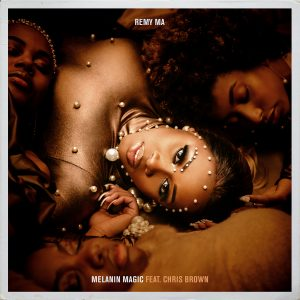 """REMY MA RELEASES NEW SINGLE """"MELANIN MAGIC"""" (FEATURING CHRIS BROWN)"""