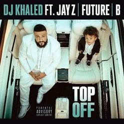 """DJ KHALED RELEASES NEW SINGLE """"TOP OFF"""" FEATURING JAY Z, FUTURE & B"""