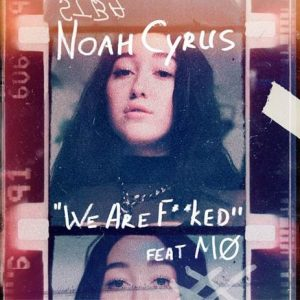 "NOAH CYRUS' ANTICIPATED NEW TRACK ""WE ARE…""  FEATURING MØ OUT NOW"