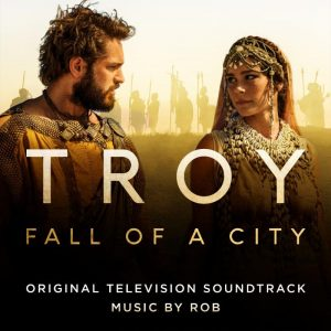 TROY: FALL OF A CITY (ORIGINAL TELEVISION SOUNDTRACK) Original Music by Robin Coudert a.k.a. ROB