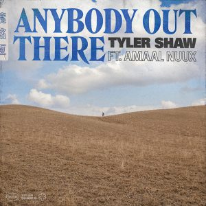 Anybody Out There - Single Tyler Shaw & Amaal Nuux