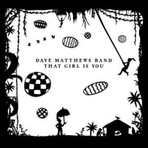 """""""THAT GIRL IS YOU"""" A NEW TRACK FROM DAVE MATTHEWS BAND, IS OUT TODAY"""
