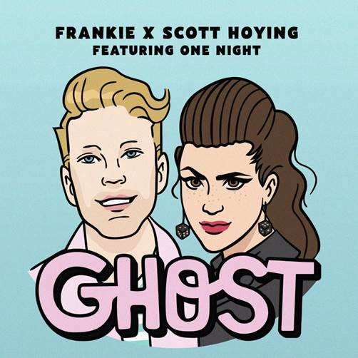 "FRANKIE & SCOTT HOYING TEAM UP TO RELEASE NEW TRACK AND VIDEO FOR ""GHOST"" FEAT. ONE NIGHT"