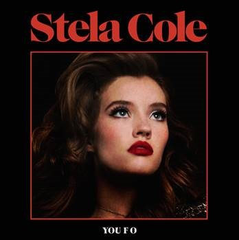 "NEW POP SINGER/SONGWRITER STELA COLE SIGNS WITH RCA RECORDS AND RELEASES DEBUT TRACK & MUSIC VIDEO FOR ""YOU F O"""