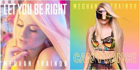 """GLOBAL SUPERSTAR MEGHAN TRAINOR RELEASES TWO NEW TRACKS, NEW SINGLE """"LET YOU BE RIGHT"""" AND """"CAN'T DANCE"""""""