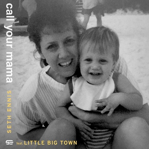 """ARISTA NASHVILLE SINGER-SONGWRITER  SETH ENNIS RELEASES """"CALL YOUR MAMA""""  FEATURING LITTLE BIG TOWN"""