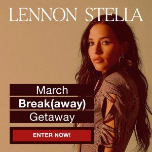 Lennon Stella March Break(away) Getaway Contest