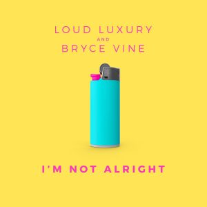 Loud Luxury and Bryce Vine - I'm Not Alright
