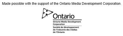 Made possible with the support of the Ontario Media Development Corporation