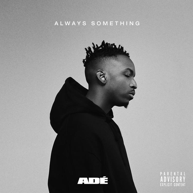 Adé RELEASES EP ALWAYS SOMETHING