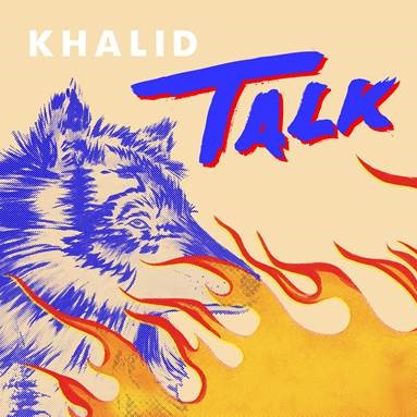 "KHALID DROPS NEW SINGLE ""TALK"" TODAY"
