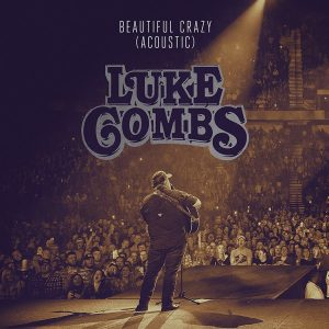 """LUKE COMBS RELEASES ACOUSTIC VERSION OF """"BEAUTIFUL CRAZY"""""""