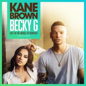 "ACM AWARD NOMINEE KANE BROWN RELEASES SPANISH REMIX OF ""LOST IN THE MIDDLE OF NOWHERE"" FEATURING BECKY G"