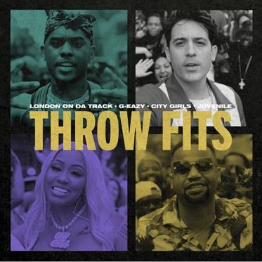"LONDON ON DA TRACK & G-EAZY DROP NEW TRACK AND VIDEO ""THROW FITS"" FT. CITY GIRLS AND JUVENILE"