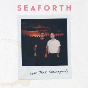 "SEAFORTH REIMAGINES SINGLE ""LOVE THAT"""
