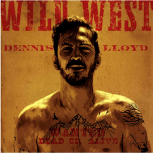 "DENNIS LLOYD RELEASES NEW TRACK, ""WILD WEST""!"