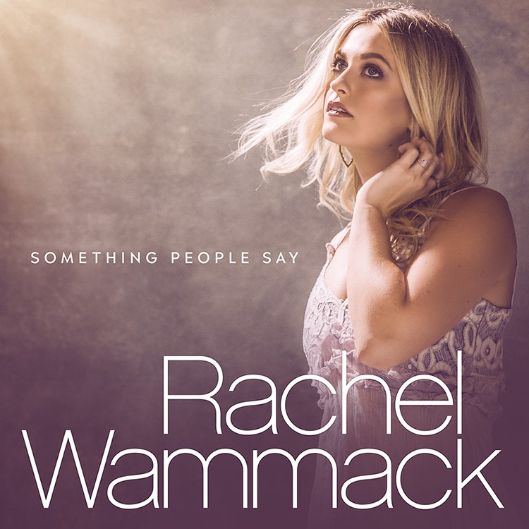 "RCA RECORDS NASHVILLE ARTIST RACHEL WAMMACK RELEASES STUDIO PERFORMANCE OF ""SOMETHING PEOPLE SAY"""