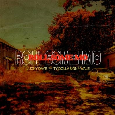 """LUCKY DAYE SHARES """"ROLL SOME MO"""" REMIX FT. TY DOLLA $IGN AND WALE CLICK HERE TO LISTEN"""