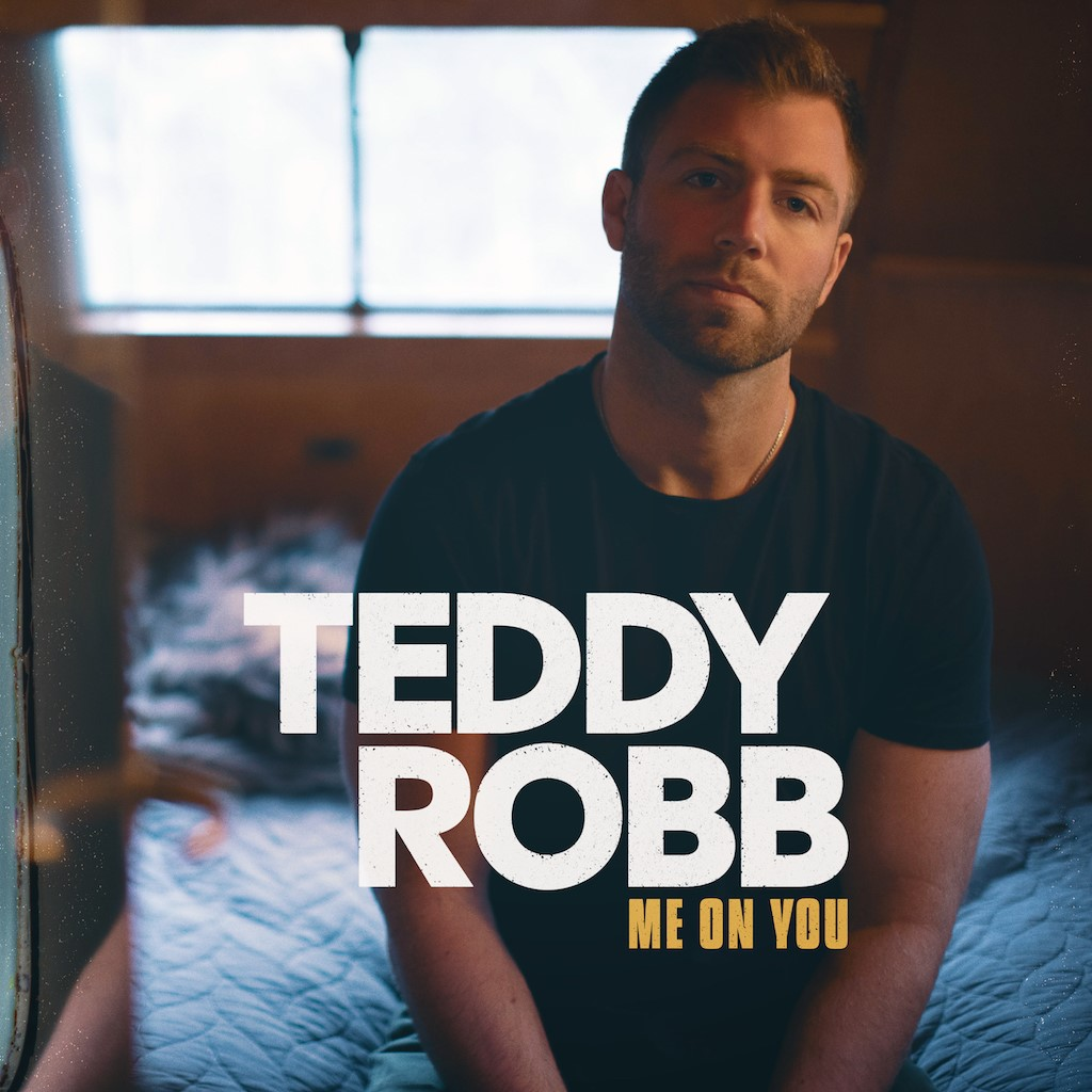 "TEDDY ROBB RELEASES NEW TRACK ""ME ON YOU"""