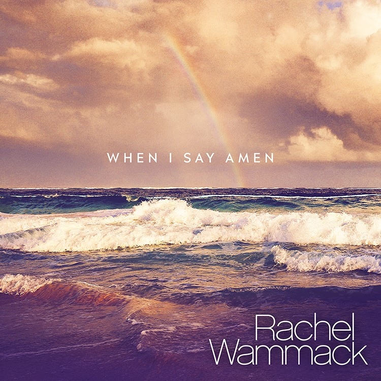 "RACHEL WAMMACK SHARES HEARTFELT NEW SONG ""WHEN I SAY AMEN"""