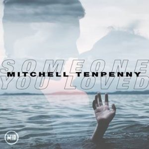 "Mitchell Tenpenny Releases  ""Someone You Loved"" Cover Today"