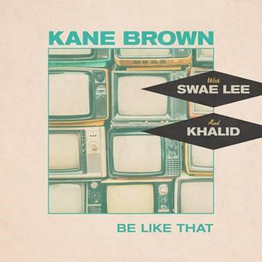 "KANE BROWN, SWAE LEE & KHALID RELEASE NEW SINGLE ""BE LIKE THAT"""