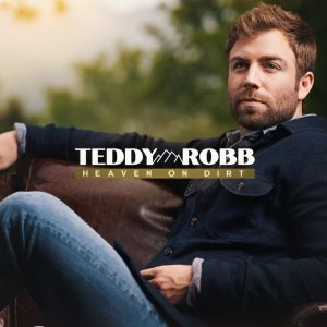 "TEDDY ROBB RELEASES NEW SINGLE ""HEAVEN ON DIRT"""