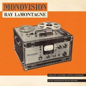 RAY LAMONTAGNE RELEASES EIGHTH STUDIO ALBUM MONOVISION TODAY VIA RCA RECORDS
